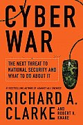 Cyber War The Next Threat to National Security & What to Do about It