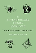 An Extraordinary Theory of Objects: A Memoir of an Outsider in Paris Cover