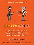 Neverisms Things You Should Never Do Never Say or Never Forget