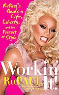 Workin' It!: Rupaul's Guide to Life, Liberty, and the Pursuit of Style Cover