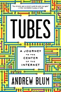 Tubes: A Journey to the Center of the Internet Cover