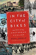 In the City of Bikes The Story of the Amsterdam Cyclist