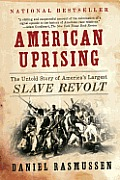 American Uprising The Untold Story of Americas Largest Slave Revolt