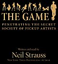 The Game: Penetrating the Secret Society of Pickup Artists (Abridged) Cover
