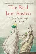 Real Jane Austen A Life in Small Things