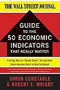 WSJ Guide to the Fifty Economic Indicators That Really Matter From Big Macs to Zombie Banks the Indicators Smart Investors Watch to Beat the M