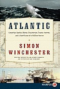 Atlantic: Great Sea Battles, Heroic Discoveries, Titanic Storms, and a Vast Ocean of a Million Stories (Large Print)