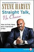 Straight Talk, No Chaser: How to Find, Keep, and Understand a Man (Large Print)