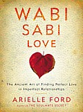 Wabi Sabi Love The Ancient Art of Finding Perfect Love in Imperfect Relationships