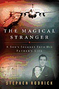 Magical Stranger A Sons Journey Into His Fathers Life