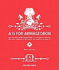 A is for Armageddon: A Catalogue of Disasters That May Culminate in the End of the World as We Know It Cover