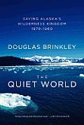 Quiet World Saving Alaskas Wilderness Kingdom 1879 1960