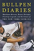 Bullpen Diaries Mariano Rivera Bronx Dreams Pinstripe Legends & the Future of the New York Yankees