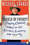 Trickle Up Poverty: Stopping Obama's Attack on Our Borders, Economy, and Security (Large Print) Cover