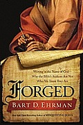 Forged Writing in the Name of God Why the Bibles Authors Are Not Who We Think They Are