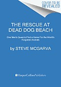 The Rescue at Dead Dog Beach: One Man's Quest to Find a Home for the World's Forgotten Animals