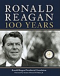Ronald Reagan: 100 Years by Ronald Reagan Presidential Foundation (cor)