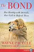 The Bond: Our Kinship with Animals, Our Call to Defend Them (Large Print)