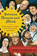 Between Heaven and Mirth: Why Joy, Humor, and Laughter Are at the Heart of the Spiritual Life Cover