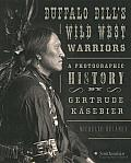 Buffalo Bill's Wild West Warriors: A Photographic History by Gertrude Käsebier