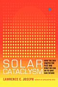 Solar Cataclysm How the Sun Shaped the Past & What We Can Do to Save Our Future