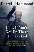 God, If You're Not Up There, I'm F*cked: Tales of Stand-Up, Saturday Night Live, and Other Mind-Altering Mayhem Cover