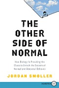The Other Side of Normal: How Biology Is Providing the Clues to Unlock the Secrets of Normal and Abnormal Behavior (Large Print)