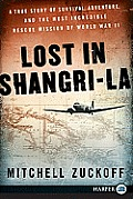 Lost in Shangri-La: A True Story of Survival, Adventure, and the Most Incredible Rescue Mission of World War II (Large Print) Cover