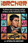 How to Archer: The Ultimate Guide to Espionage and Style and Women and Also Cocktails Ever Written Cover