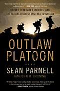 Outlaw Platoon Heroes Renegades Infidels & the Brotherhood of War in Afghanistan