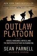 Outlaw Platoon Heroes Renegades Infidels & the Brotherhood of War in Afghanistan