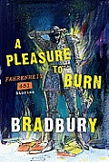A Pleasure To Burn: Fahrenheit 451 Stories by Ray Bradbury