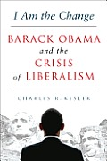 I Am the Change: Barack Obama and the Crisis of Liberalism Cover