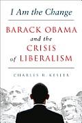 I Am the Change Barack Obama & the Crisis of Liberalism