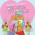 The Berenstain Bears: We Love Our Mom! (Berenstain Bears)