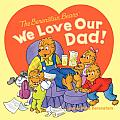 The Berenstain Bears: We Love Our Dad! (Berenstain Bears)