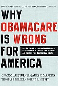 Why Obamacare Is Wrong for America: How the New Health Care Law Drives Up Costs, Puts Government in Charge of Your Decisions, and Threatens Your Const Cover