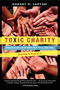 Toxic Charity How Churches & Charities Hurt Those They Help & How to Reverse It