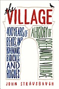 Village 400 Years of Beats & Bohemians Radicals & Rogues a History of Greenwich Village