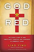 God Is Red: The Secret Story of How Christianity Survived and Flourished in Communist China Cover