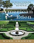 American Eden: From Monticello to Central Park to Our Backyards: What Our Gardens Tell Us about Who We Are Cover