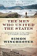 Men Who United the States Americas Explorers Inventors Eccentrics & Mavericks & the Creation of One Nation Indivisible