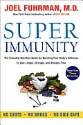 Super Immunity: The Essential Nutrition Guide for Boosting Your Body's Defenses to Live Longer, Stronger, and Disease Free Cover