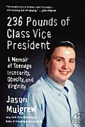 236 Pounds of Class Vice President A Memoir of Teenage Insecurity Obesity & Virginity