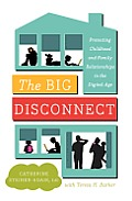 Big Disconnect Protecting Childhood & Family Relationships in the Digital Age