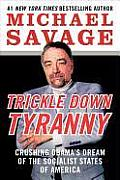 Trickle Down Tyranny: Crushing Obama's Dream of the Socialist States of America Cover