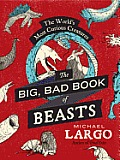 Big Bad Book of Beasts The Worlds Most Curious Creatures