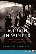 A Train in Winter: An Extraordinary Story of Women, Friendship, and Resistance in Occupied France (Large Print)