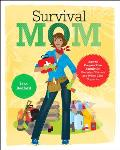 Survival Mom How to Prepare Your Family for Everyday Disasters & Worst Case Scenarios
