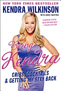 Being Kendra: Cribs, Cocktails & Getting My Sexy Back